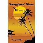 Smugglers' Blues a Memoir by Cubbins Terry 1434324389 Authorhouse Paperback
