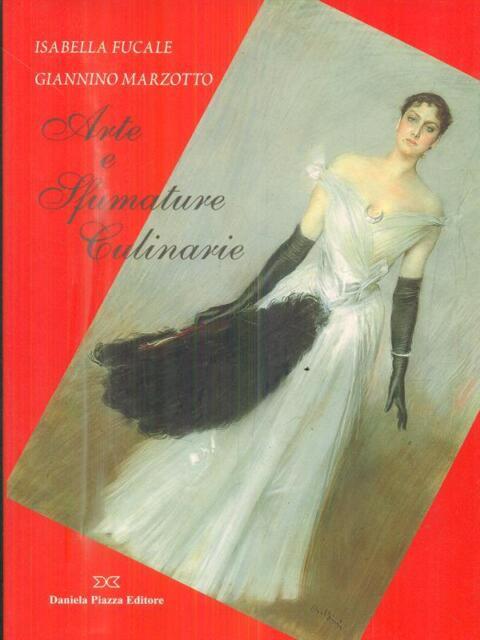 ARTE E SFUMATURE CULINARIE  AA.VV. DANIELA PIAZZA EDITORE 2002