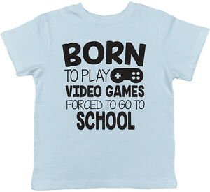 Born to Play Video Games Forced to go to School Childrens Kids Boy Girl T-Shirt