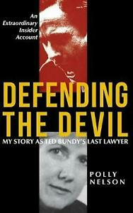 Defending-the-Devil-My-Story-As-Ted-Bundy-039-s-Last-Lawyer-by-Polly-Nelson-Englis