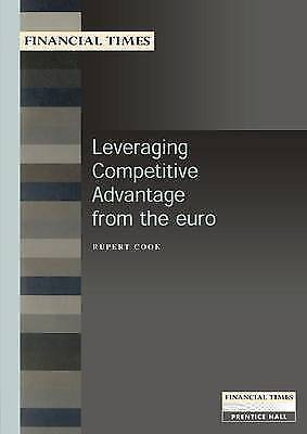 Leveraging Competitive Advantage from the Euro (Financial Times Management Brie