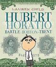 Hubert Horatio Bartle Bobton-Trent by Lauren Child (Hardback, 2004)