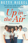Up in the Air: The Real Story of Life Aboard the World's Most Glamorous Airline by Betty Riegel (Paperback, 2013)