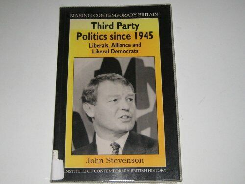 Third Party Politics Since 1945: Liberals, Allia... by Stevenson, John Paperback