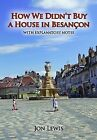 How We Didn't Buy a House in Besancon by Jon Lewis (Paperback, 2012)