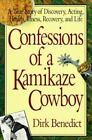 Confessions of a Kamikaze Cowboy : A True Story of Discovery, Acting, Health, Illness, Recovery, and Life by Dirk Benedict (1991, Paperback)