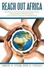 Reach Out Africa: Studies in Community Empowerment, Sustainable Development, and Cross-Cultural Engagement by Dorothy H Ettling, Kevin B Vichcales (Paperback / softback, 2014)