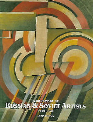 A Dictionary of Russian and Soviet Artists by John Milner (Hardback, 1993)