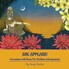 She Appears! Encounters with Kwan Yin, Goddess of Compassion by Sandy Boucher (Paperback / softback, 2015)