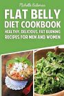 Flat Belly Diet Cookbook: Healthy, Delicious, Fat Burning Recipes for Men and Women by Michelle Bakeman (Paperback / softback, 2015)