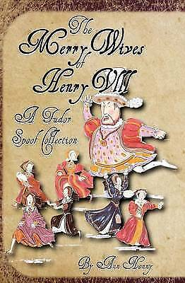 1 of 1 - NEW The Merry Wives of Henry VIII: A Tudor Spoof Collection by Ann Nonny