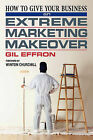 How to Give Your Business an Extreme Marketing Makeover by Gil Effron (Paperback / softback, 2010)