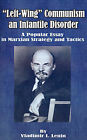 Left-Wing Communism, an Infantile Disorder: A Popular Essay in Marxian Strategy and Tactics by Vladimir Ilich Lenin (Paperback / softback, 2001)