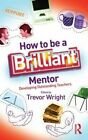How to be a Brilliant Mentor: Developing Outstanding Teachers by Taylor & Francis Ltd (Hardback, 2010)