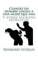Cuando un Hombre Golpea a una Mujer Que Ama : Y Otros Escritos Esenciales by...