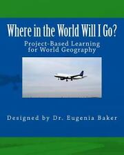 Where in the World Will I Go? : Project-Based Learning Activity for World...