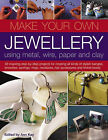 Make Your Own Jewellery Using Metal, Wire, Paper and Clay: 40 Step-by-step Projects for Creating Up-to-the-minute Rings, Brooches, Earrings, Bangles, Necklaces, Brooches, Hair Accessories and Trinket Boxes by Ann Kay (Paperback, 2006)