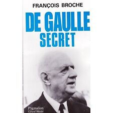 DE GAULLE SECRET / François BROCHE collection pygmalion Gérard WATELET 1993 TTBE
