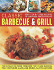Classic Barbecue and Grill: The Ultimate Full-colour Book of Sizzling Steaks, Burgers, Fish, Vegetables, Marinades, Salsas and Sides by Christine France (Paperback, 2009)