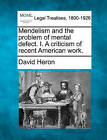 Mendelism and the Problem of Mental Defect. I. a Criticism of Recent American Work. by David Heron (Paperback / softback, 2010)