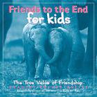 Friends to the End for Kids: The True Value of Friendship by Bradley Trevor Greive (Hardback, 2006)