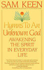 Hymns to an Unknown God by Sam Keen (Paperback, 1996)