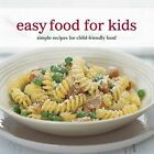 Easy Food for Kids: Simple Recipes for Child-friendly Food by C'Line Hughes (Paperback, 2009)