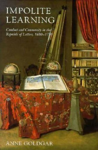 Impolite Learning: Conduct and Community in the Republic of Letters, 1680-1750,