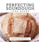 Perfecting Sourdough by Jane Mason (Hardback, 2016)