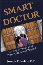 Smart Doctor: Getting Through Your Dissertation and Beyond Volume 1