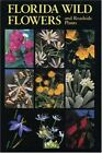 Florida Wild Flowers and Roadside Plants by Bryan J. Taylor and C. Ritchie Bell (2007, Paperback, Reprint)