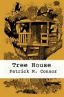 Tree House by Patrick M Connor 9781456095789 Paperback 2011