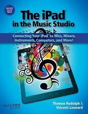 The iPad in the Music Studio: Connecting Your iPad to Mics, Mixers, Instruments,
