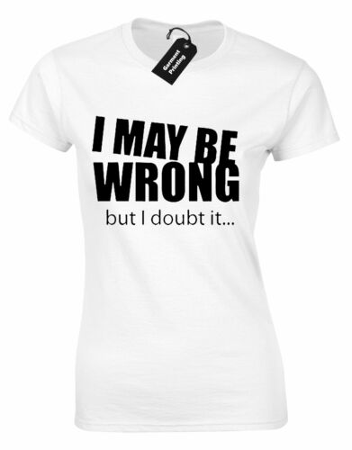 I MAY BE WRONG BUT I DOUBT IT LADIES T SHIRT TEE SLOGAN HUMOUR NOVELTY GIFT TOP