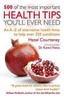 500 of the Most Important Health Tips You'll Ever Need: An A-Z of Alternative Health Hints to Help Over 250 Conditions by Hazel Courteney (Paperback, 2011)
