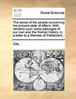 The Sense of the People Concerning the Present State of Affairs. with Remarks Upon Some Passages of Our Own and the Roman History. in a Letter to a Member of Parliament. by Ellis (Paperback / softback, 2010)