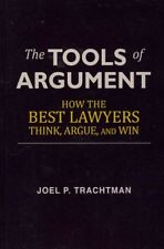The Tools of Argument : How the Best Lawyers Think, Argue, and Win by Joel P. Trachtman (2013, Paperback)
