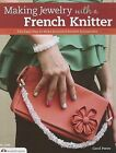 Making Jewelry with a French Knitter: The Easy Way to Make Beautiful Beaded Accessories by Carol Porter (Paperback / softback, 2012)
