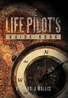 The Life Pilot's Guide Book by Richard J Wallis (Hardback, 2012)
