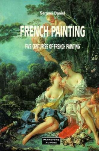 French Painting: Five Centuries of French Painting (Schools & Movements) by Dan
