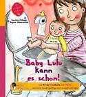 Baby Lulu kann es schon! Das Kindersachbuch zum Thema natürliche Säuglingspflege und windelfreies Baby von Caroline Oblasser und Regina Masaracchia (2013, Taschenbuch)