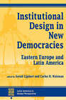 Institutional Design in New Democracies: Eastern Europe and Latin America by The Perseus Books Group (Paperback, 1994)