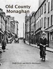 Old County Monaghan by Hugh Oram, Martin MacKenna (Paperback, 2014)