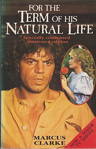For the Term of His Natural Life By Marcus Clarke. 9780207147487