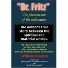 Dr. Fritz  the Phenomenon of the Millenium: The Author's True Story Between the Spiritual and Material Worlds. by William Moreira (Paperback / softback, 2002)
