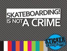SKATEBOARDING IS NOT A CRIME VINYL DECAL STICKER SKATING SKATE BOARD ES DC FLIP