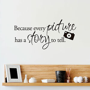 Because Every Picture Has A Story To Tell Vinyl Wall Quote Decals