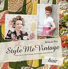 Style Me Vintage: Hair: Easy Step-by-Step Techniques for Creating Classic Hairstyles by Belinda Hay (Hardback, 2010)
