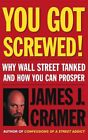 You Got Screwed Why Wall Street Tanked and How ... Cramer James J. 074324690x