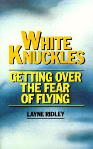 White Knuckles: Getting Over the Fear of Flying by Ridley, Layne 1